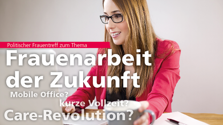 politischer Frauentreff FrauenarbeitMobile Office? Kurze Vollzeit? Care-Revolution?