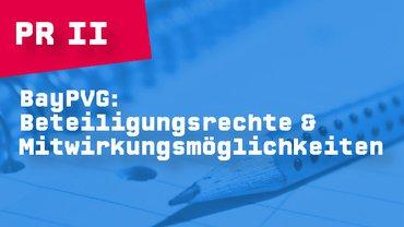 BayPVG: Beteiligungsrechte & Mitwirkungsmöglichkeiten (PR II)